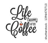 life begins after coffee.... | Shutterstock .eps vector #1396470713