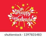 happy weekends  beautiful... | Shutterstock .eps vector #1397831483