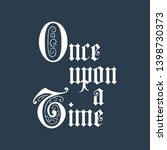 once upon a time lettering... | Shutterstock .eps vector #1398730373