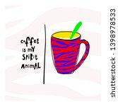 coffee is my spirit animal... | Shutterstock .eps vector #1398978533