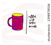 coffee is my spirit animal... | Shutterstock .eps vector #1398978536
