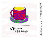 coffee is my spirit animal... | Shutterstock .eps vector #1398978539