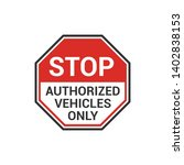 stop authorized vehicles only... | Shutterstock .eps vector #1402838153