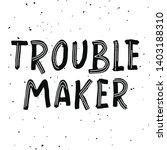 trouble maker   hand drawn... | Shutterstock .eps vector #1403188310
