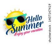 hello summer vacation sun... | Shutterstock .eps vector #1407147419