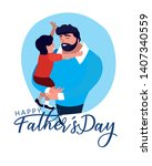 happy father day card with dad... | Shutterstock .eps vector #1407340559
