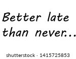 better late than never idioms... | Shutterstock .eps vector #1415725853
