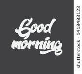 good morning lettering.... | Shutterstock .eps vector #1418483123