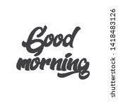 good morning lettering.... | Shutterstock .eps vector #1418483126