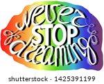 never stop dreaming   hand...   Shutterstock . vector #1425391199
