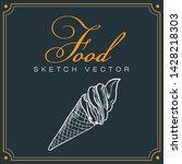 ice cream. food sketch vector | Shutterstock .eps vector #1428218303