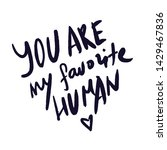 you are my favorite human quote....   Shutterstock .eps vector #1429467836