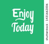 enjoy today. quote about life. | Shutterstock .eps vector #1431662006