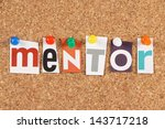 Small photo of The word Mentor in cut out magazine letters pinned to a cork notice board. Mentors are seen as an investment in people via inspiration,motivation and the sharing of ideas and experiences.