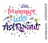 mommy's little astronaut quote. ... | Shutterstock .eps vector #1439356919