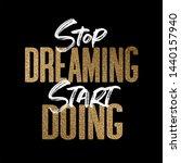 stop dreaming start doing  gold ... | Shutterstock . vector #1440157940