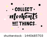 collect moments not things hand ... | Shutterstock .eps vector #1440685703