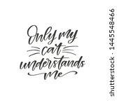only my cat understands me hand ... | Shutterstock .eps vector #1445548466