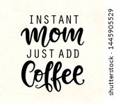 instant mom just add coffee. t... | Shutterstock .eps vector #1445905529
