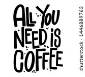 all you need is coffee.... | Shutterstock .eps vector #1446889763