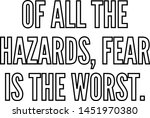 Of all the hazards fear is the worst