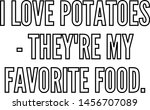 i love potatoes they re my... | Shutterstock .eps vector #1456707089