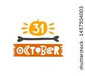 31 october. halloween hand... | Shutterstock .eps vector #1457504003