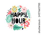 happy hour phrase in floral... | Shutterstock .eps vector #1457665700