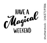 have a magical weekend   hand...   Shutterstock .eps vector #1463719586