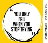 you only fail when you stop... | Shutterstock .eps vector #1464207143