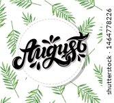 august. hand drawn lettering....   Shutterstock . vector #1464778226