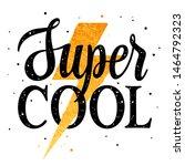 super cool slogan typography... | Shutterstock .eps vector #1464792323
