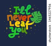 i'll never leaf you. coloful... | Shutterstock .eps vector #1465227956