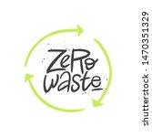 zero waste vector handwritten... | Shutterstock .eps vector #1470351329