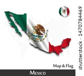mexico map and flag . waving... | Shutterstock .eps vector #1470784469