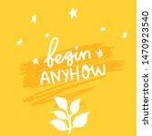 begin anyhow. inspirational... | Shutterstock .eps vector #1470923540