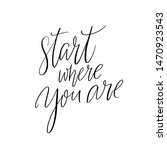 start where you are.... | Shutterstock .eps vector #1470923543