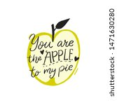 you are the apple to my pie.... | Shutterstock .eps vector #1471630280