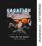 vacation slogan with sunglasses ... | Shutterstock .eps vector #1473583460