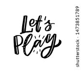 hand drawn lettering let's play ... | Shutterstock .eps vector #1473851789