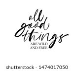 All good things are wild and free ink pen vector lettering. Optimist phrase, hipster saying handwritten calligraphy. T shirt decorative print. Positive message. Motivational happy lifestyle slogan