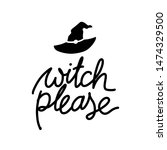 witch please funny quote.... | Shutterstock .eps vector #1474329500