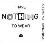 nothing to wear slogan....   Shutterstock .eps vector #1477535579