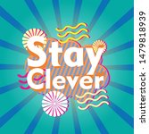 stay clever  beautiful greeting ... | Shutterstock .eps vector #1479818939