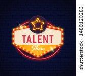 talent show  neon sign. talent... | Shutterstock .eps vector #1480120283