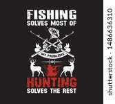 Fishing Solves Most Of My...