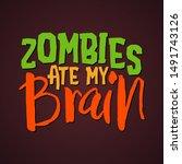 zombies eat my brain  ... | Shutterstock .eps vector #1491743126