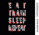 eat train sleep repeat... | Shutterstock .eps vector #1492182623
