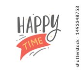 happy time hand drawn lettering ...   Shutterstock .eps vector #1493348753