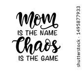 mom is the name chaos is the... | Shutterstock .eps vector #1495877933
